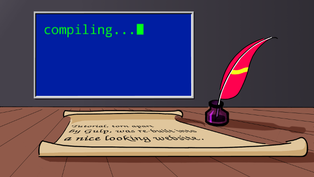 "A paper and a feather inside an inkwell lie on a wooden table. Text on the paper: ""Tutorial, torn apart by Gulp, was re-built into a nice looking website."". On the wall hangs a monitor which displays test: ""compiling...""."